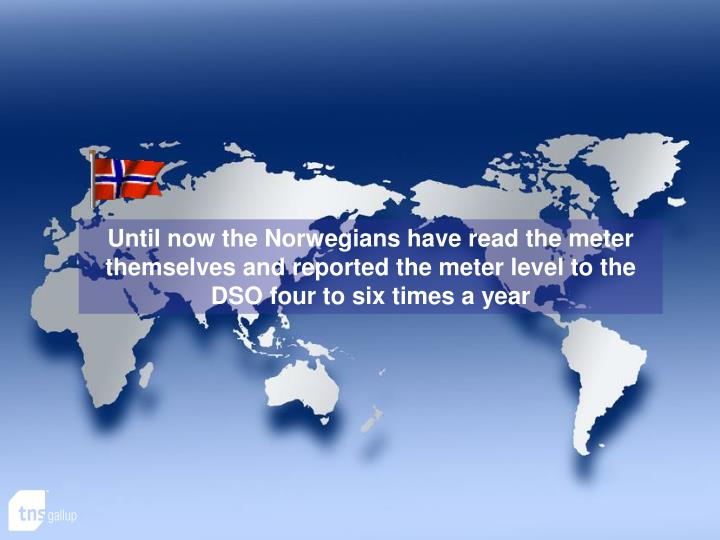Until now the Norwegians have read the meter themselves and reported the meter level to the DSO four...
