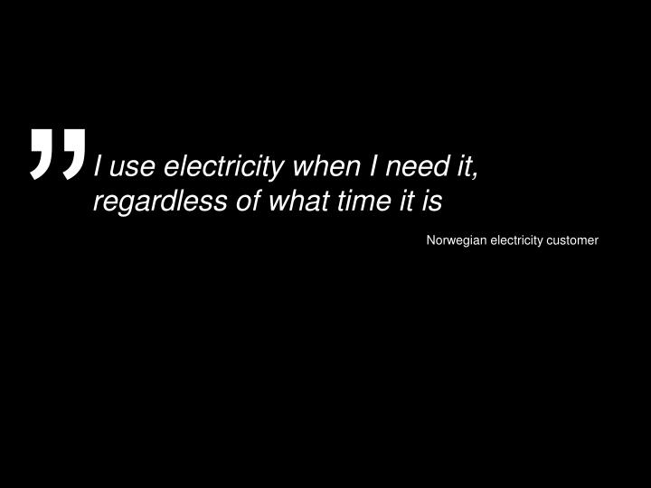 I use electricity when I need it, regardless of what time it is