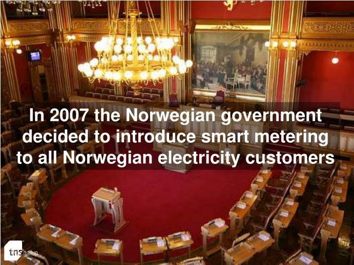 In 2007 the Norwegian government decided to introduce smart metering to all Norwegian electricity customers
