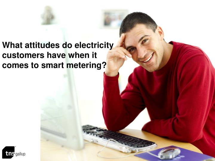 What attitudes do electricity customers have when it comes to smart metering