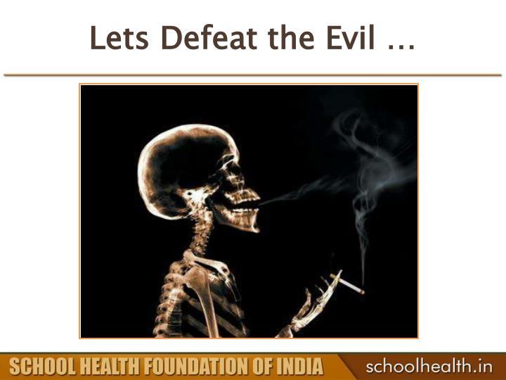 Lets Defeat the Evil …
