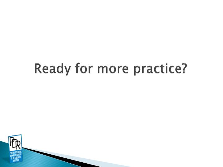 Ready for more practice?