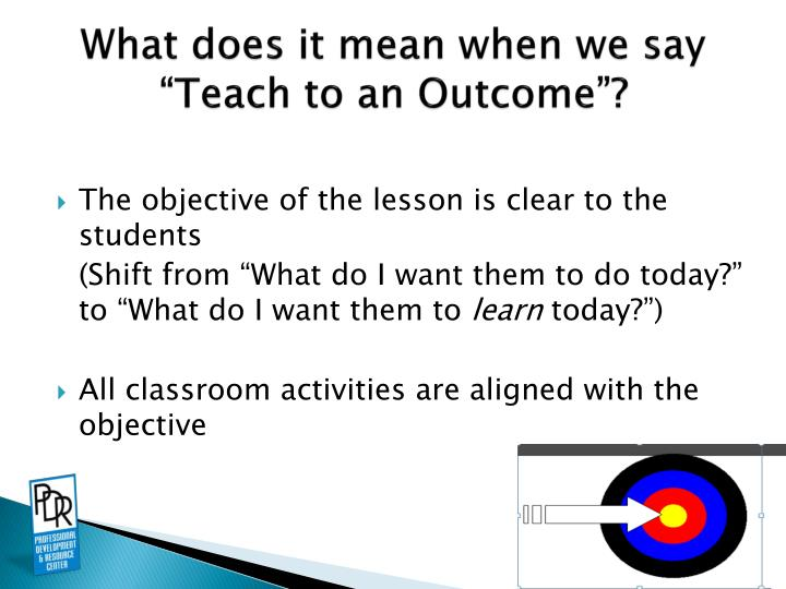 """What does it mean when we say """"Teach to an Outcome""""?"""