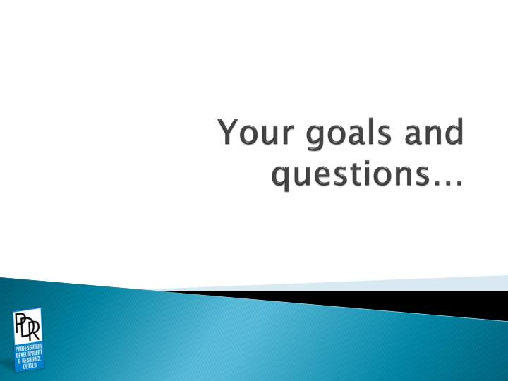 Your goals and questions