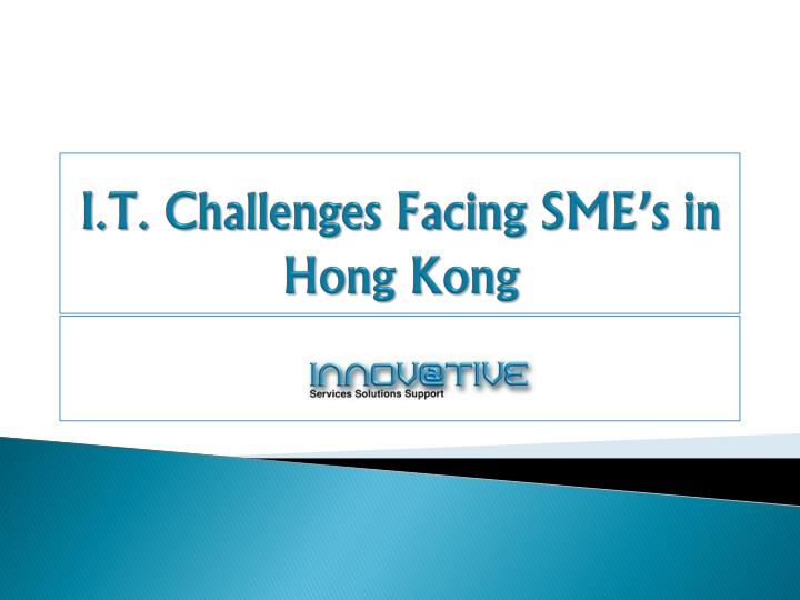 i t challenges facing sme s in hong kong n.