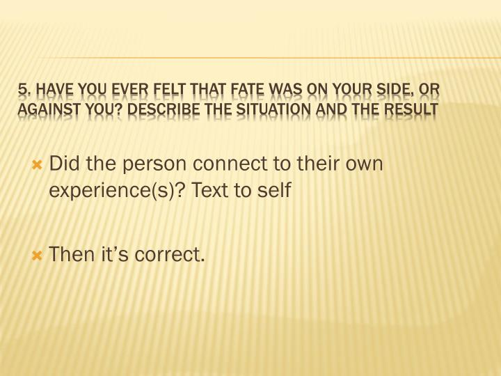 Did the person connect to their own experience(s)? Text to self
