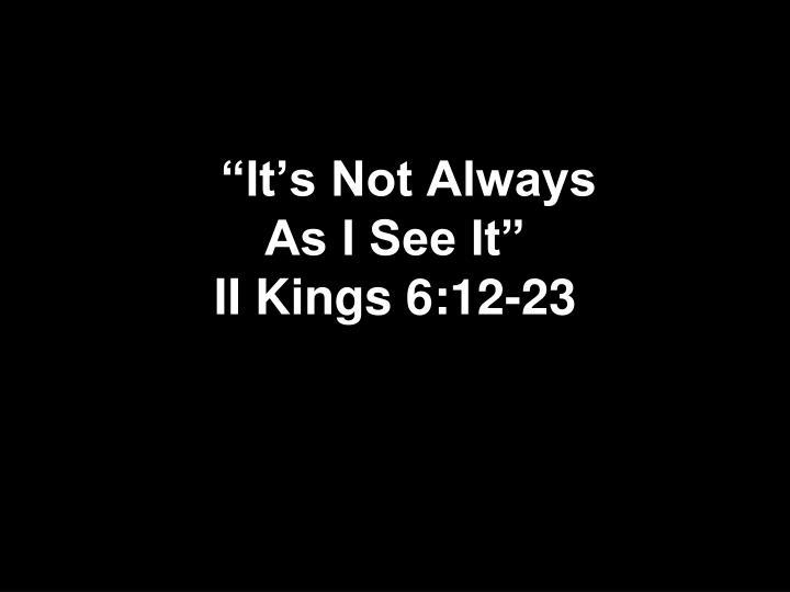 It s not always as i see it ii kings 6 12 23