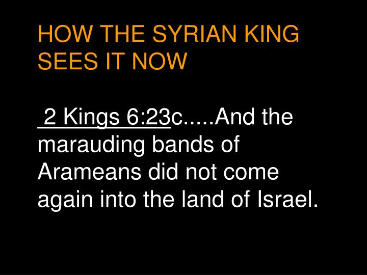 HOW THE SYRIAN KING SEES IT NOW
