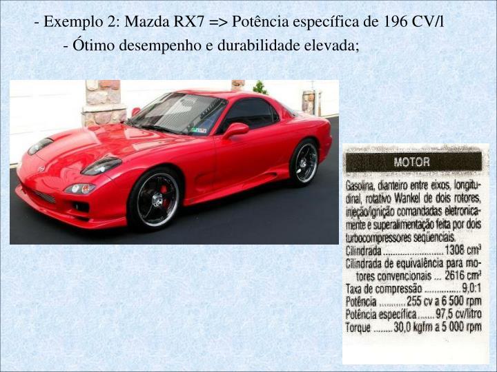 - Exemplo 2: Mazda RX7 => Potência específica de 196 CV/l