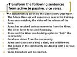 transform the following sentences from active to passive vice versa