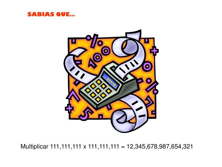 Multiplicar 111,111,111 x 111,111,111 = 12,345,678,987,654,321