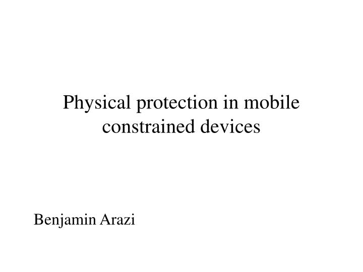 Physical protection in mobile constrained devices