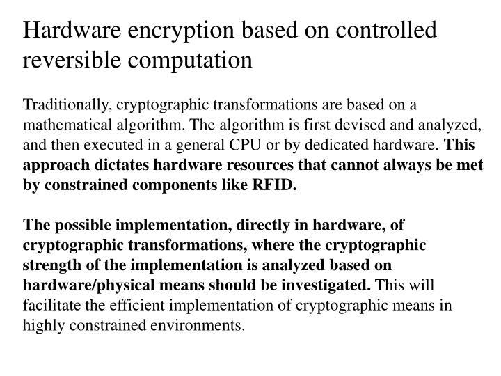 Hardware encryption based on controlled reversible computation