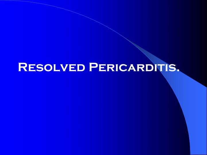 Resolved Pericarditis.