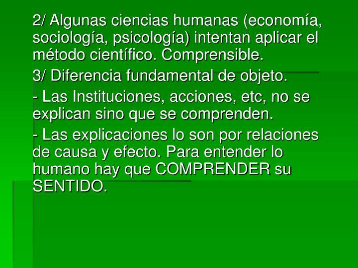 2/ Algunas ciencias humanas (economía, sociología, psicología) intentan aplicar el método científico. Comprensible.