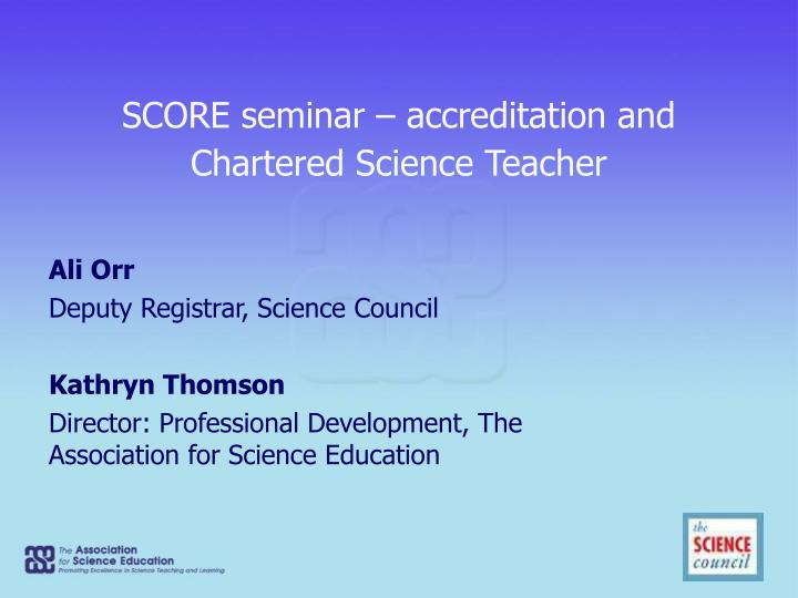score seminar accreditation and chartered science teacher n.