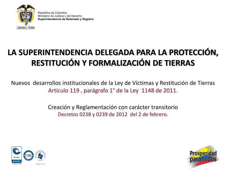 LA SUPERINTENDENCIA DELEGADA PARA LA PROTECCIÓN, RESTITUCIÓN Y FORMALIZACIÓN DE TIERRAS