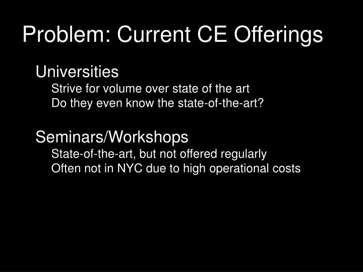 Problem: Current CE Offerings