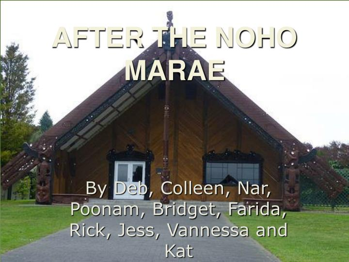 AFTER THE NOHO MARAE