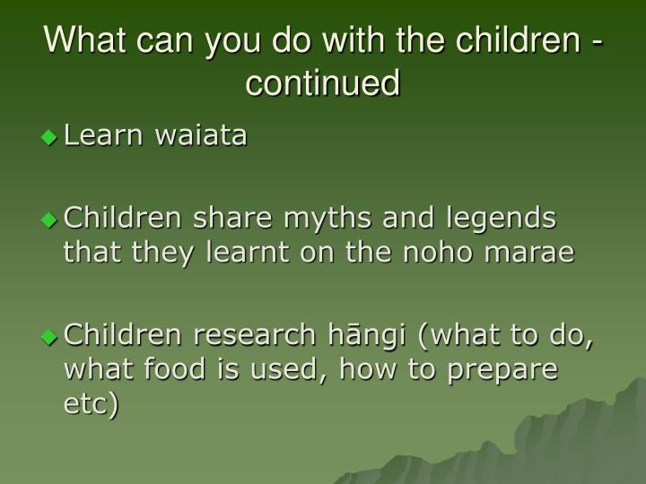 What can you do with the children - continued