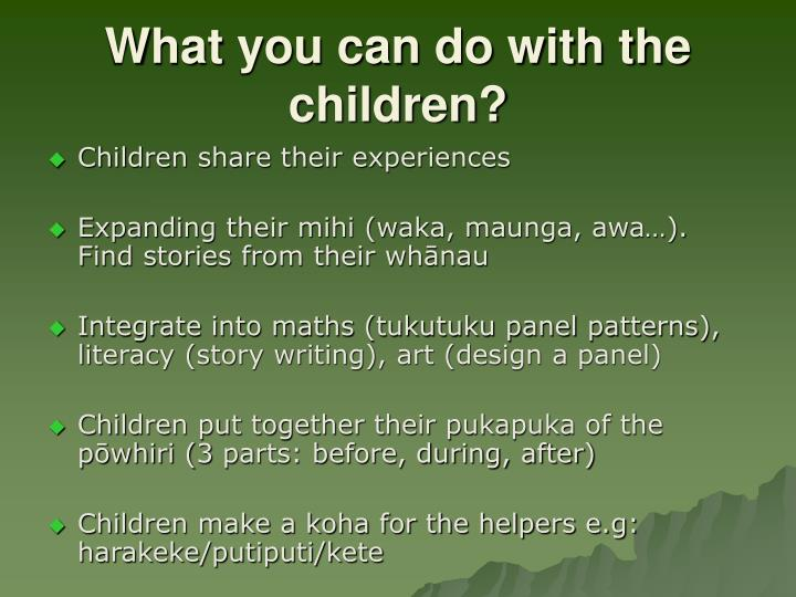 What you can do with the children?