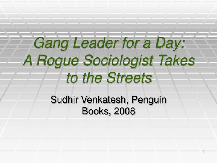 gang leader for a day Sudhir venkatesh born: sudhir alladi venkatesh 1966 (age 51–52) chennai, india: alma mater: university of california, san diego gang leader for a day.