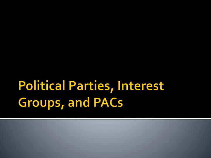 political parties interest groups and pacs n.