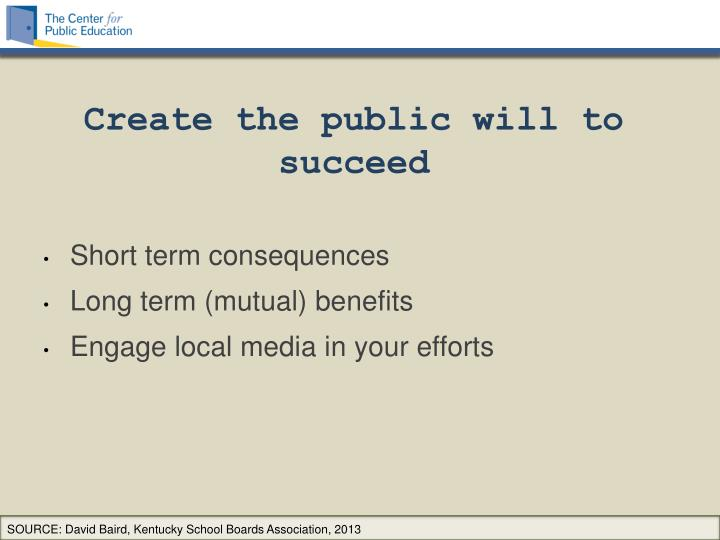 Create the public will to succeed