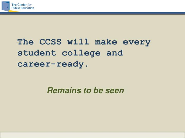 The CCSS will make every student college and career-ready.