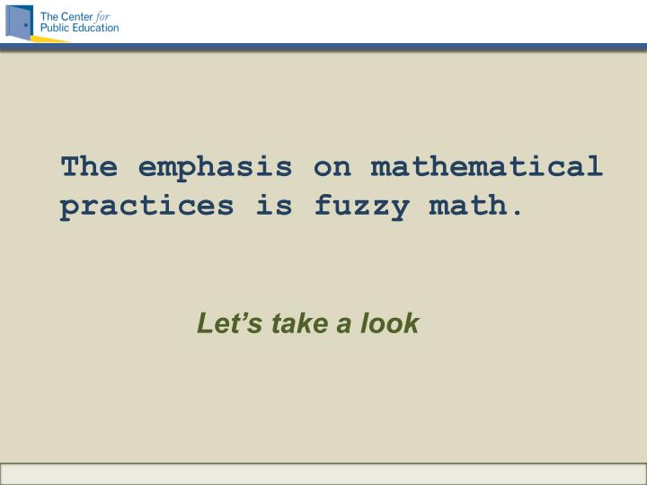 The emphasis on mathematical practices is fuzzy math.