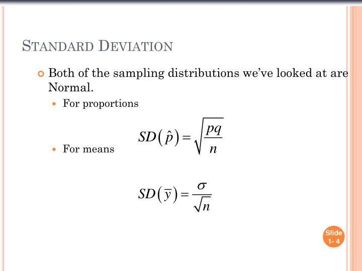 Both of the sampling distributions we've looked at are Normal.