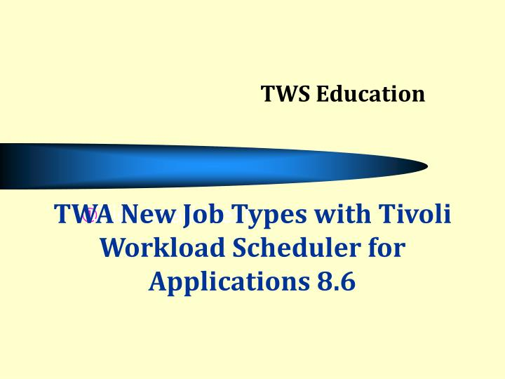 twa new job types with tivoli workload scheduler for applications 8 6 n.