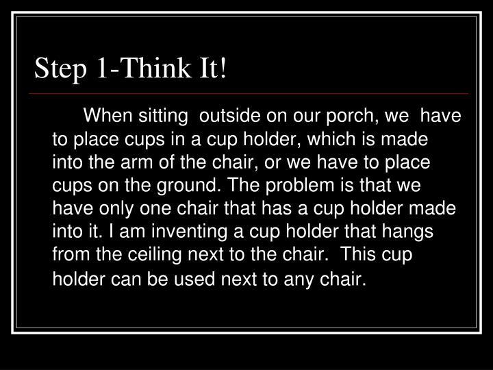 Step 1 think it