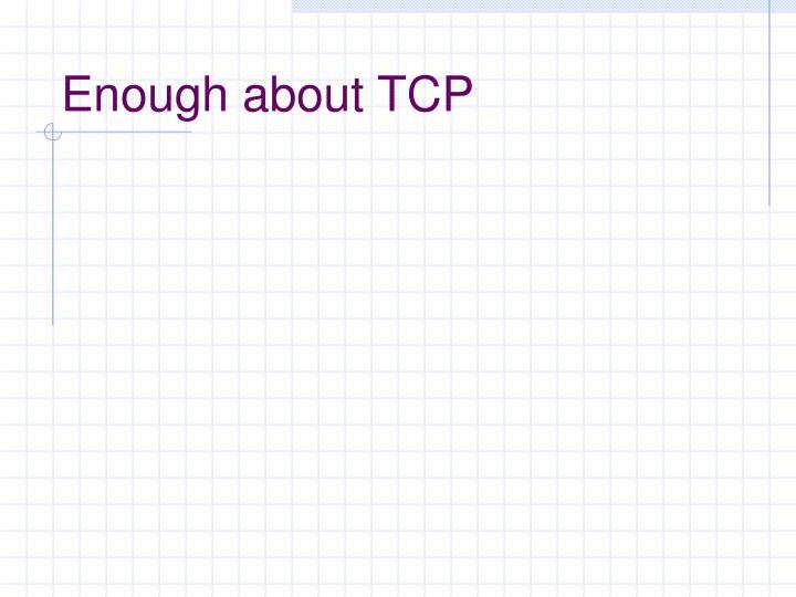 Enough about TCP