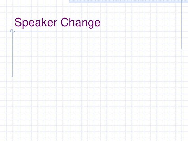Speaker Change