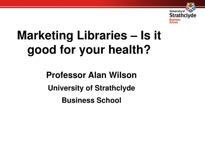 Marketing libraries is it good for your health