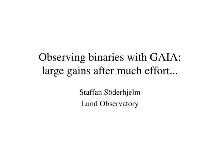 Observing binaries with gaia large gains after much effort
