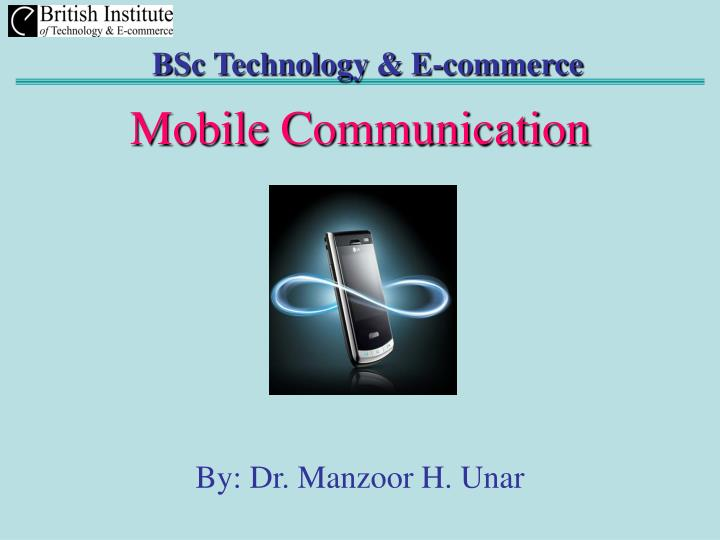 Mobile communication by dr manzoor h unar