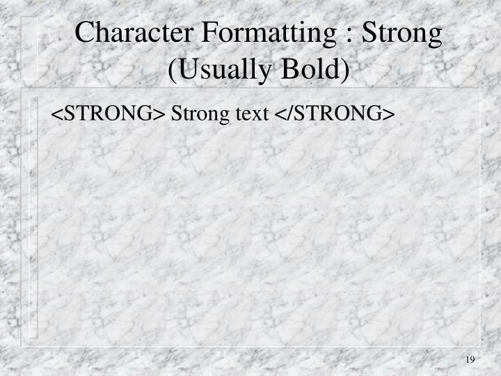 Character Formatting : Strong (Usually Bold)
