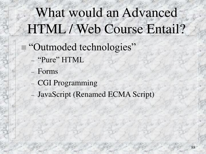 What would an Advanced HTML / Web Course Entail?