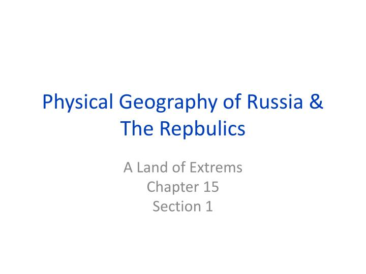 physical geography of russia the repbulics n.