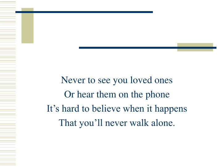 Never to see you loved ones