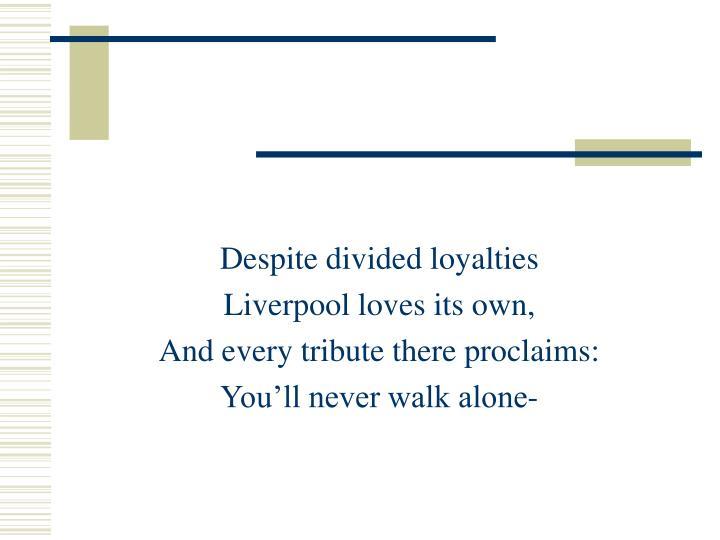 Despite divided loyalties