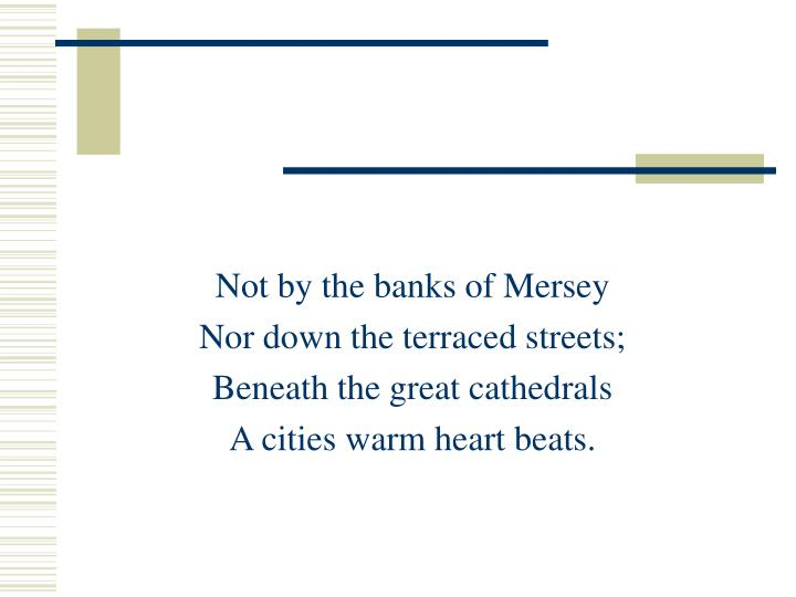 Not by the banks of Mersey