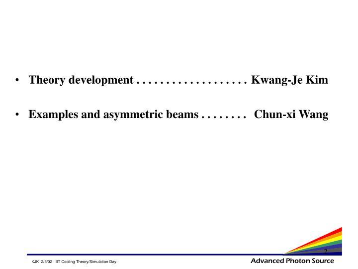 Theory development . . . . . . . . . . . . . . . . . . .Kwang-Je Kim