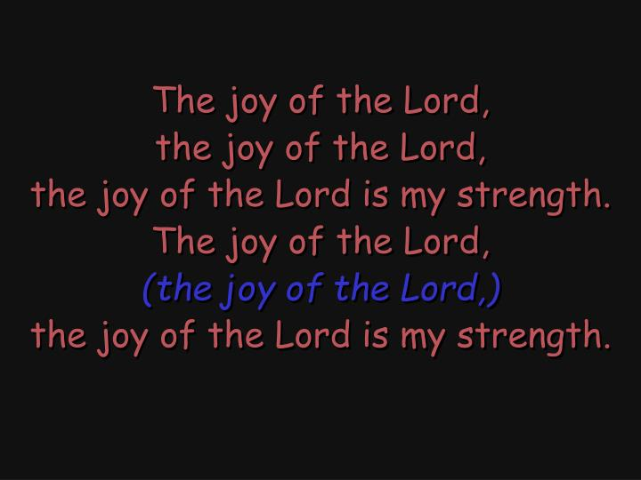 The joy of the Lord,