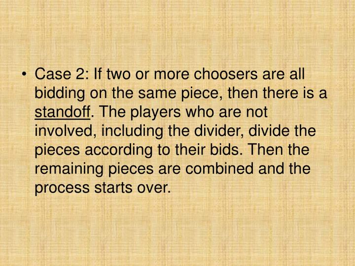 Case 2: If two or more choosers are all bidding on the same piece, then there is a