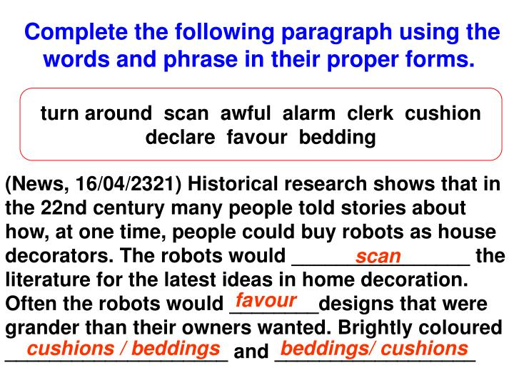 Complete the following paragraph using the words and phrase in their proper forms.