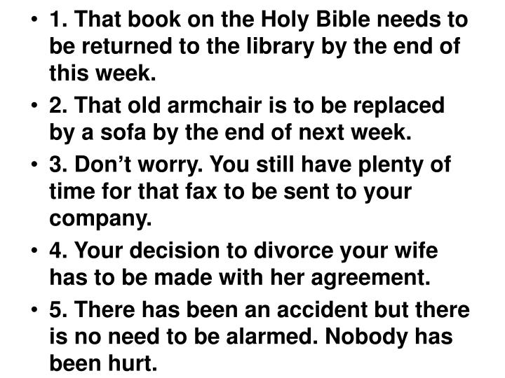1. That book on the Holy Bible needs to be returned to the library by the end of this week.