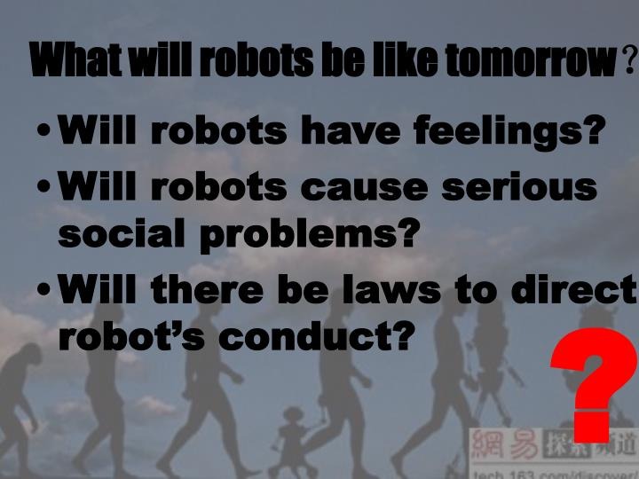 What will robots be like tomorrow